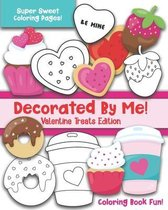 Decorated By Me! Valentine Treats Edition: Coloring Book Fun For Kids and Adults