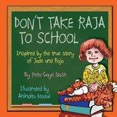 Don't Take Raja to School