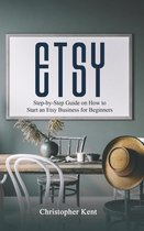 Etsy: Step-by-Step Guide on How to Start an Etsy Business for Beginners