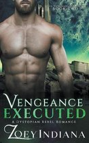Vengeance Executed - A Dystopian Rebel Romance