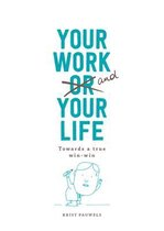 Your Work and Your Life Towards a True Win-Win