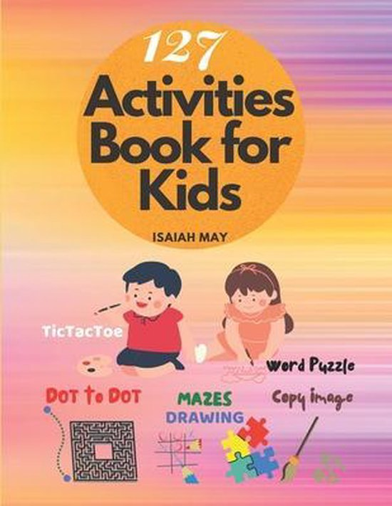 127 Activities book for kids: Amazing Dot to Dot, Mazes, Word search puzzles, Copy picture, Tic Tac Toe & 127 Activities book - Pages for kids age 4