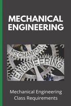 Mechanical Engineering: Mechanical Engineering Class Requirements