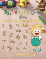 My First Toddler Coloring Book Fun With Alphabet And Numbers Activity: Easy Toddler Coloring Book With Letters and Numbers for kids- Educational color