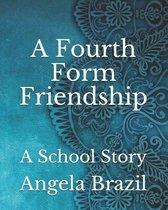 A Fourth Form Friendship: A School Story