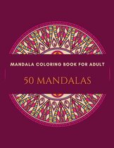 Mandala Coloring Book For Adults 50 Mandalas: Stress Relieving Mandala Designs for Adults, With Mandalas for Pleasure and Relaxation