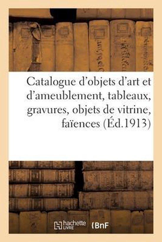 Catalogue d'objets d'art et d'ameublement, tableaux, gravures, objets de vitrine, faiences