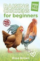 Raising Chickens for Beginners: The Beginner's Guide to Raising Chickens