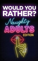 Would You Rather? Naughty Adults Edition