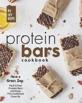 Protein Bars Cookbook: Have a Great Day