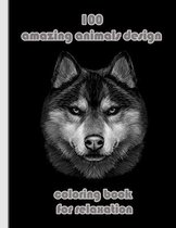 100 amazing animals design coloring book for relaxation: An Adult Coloring Book with Lions, Elephants, Owls, Horses, Dogs, Cats, and Many More! (Anima