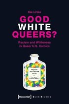 Good White Queers? - Racism and Whiteness in Queer U.S. Comics