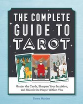 The Complete Guide to Tarot: Master the Cards, Sharpen Your Intuition, and Unlock the Magic Within You