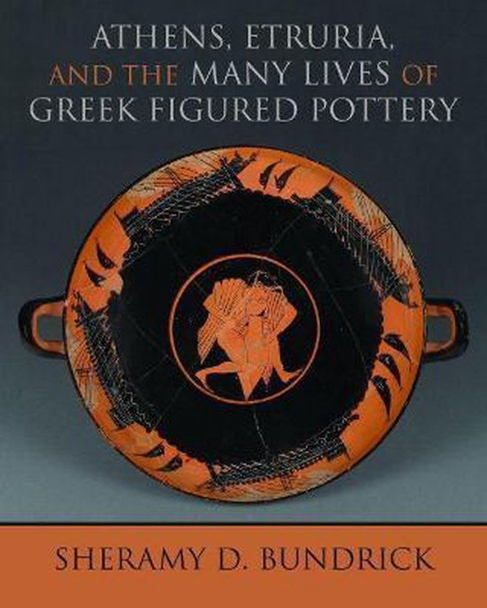 Boek cover Athens, Etruria, and the Many Lives of Greek Figured Pottery van Sheramy D. Bundrick (Paperback)