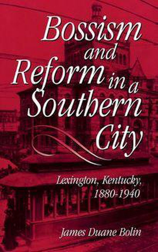 Boek cover Bossism and Reform in a Southern City van James Duane Bolin (Onbekend)