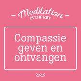 Meditation is the key - Compassie geven en ontvangen