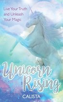 Unicorn Rising: Live Your Truth and Unleash Your Magic