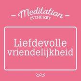 Meditation is the key - Liefdevolle vriendelijkheid