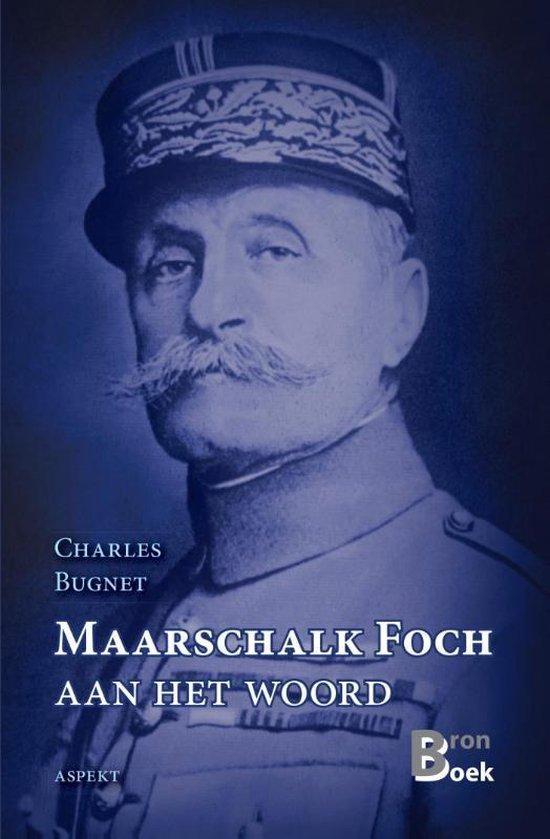 Maarschalk Foch aan het woord - Charles Bugnet | Fthsonline.com