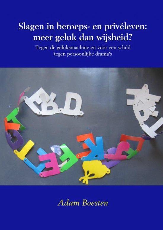 Slagen in beroeps- en priv leven: meer geluk dan wijsheid? - Adam Boesten |