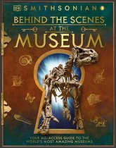 Behind the Scenes at the Museum: Your All-Access Guide to the World's Amazing Museums