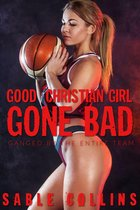 Good Christian Girl Gone Bad: Ganged By The Team
