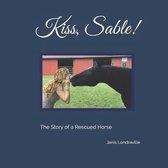 Kiss, Sable!