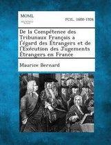 de La Competence Des Tribunaux Francais A L'Egard Des Etrangers Et de L'Execution Des Jugements Etrangers En France