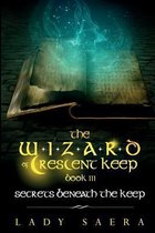 THE WIZARD OF CRESCENT KEEP - Volume 3 Secrets Beneath the Keep