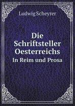 Die Schriftsteller Oesterreichs in Reim Und Prosa