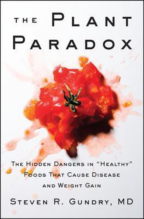 """The Plant Paradox : The Hidden Dangers in """"Healthy"""" Foods That Cause Disease and Weight Gain"""