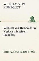Wilhelm Von Humboldt Im Verkehr Mit Seinen Freunden - Eine Auslese Seiner Briefe