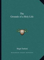 The Grounds of a Holy Life