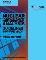 Nuclear Power Plant Fire Modeling Analysis Guidelines (Npp Fire Mag)