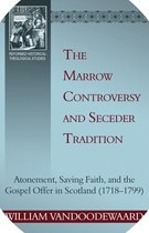 The Marrow Controversy and Seceder Tradition: Atonement, Saving Faith, and the Gospel Offer in Scotland (17181799)