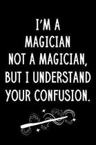 I'm A Magician Not A Magician But I Understand Your Confusion