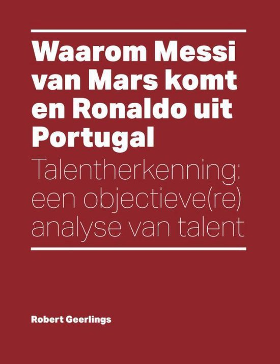 Waarom Messi van Mars komt en Ronaldo uit Portugal - Robert Geerlings |