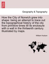 How the City of Norwich Grew Into Shape