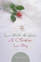 Love Builds the House: A Christian Love Story