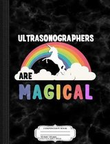 Ultrasonographers Are Magical Composition Notebook