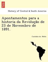 Apontamentos Para a Historia Da Revoluc A O de 23 de Novembro de 1891.