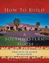 How to Build A Southwestern House