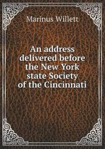 An Address Delivered Before the New York State Society of the Cincinnati