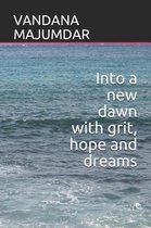 Into a New Dawn with Grit, Hope and Dreams
