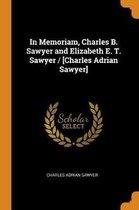 In Memoriam, Charles B. Sawyer and Elizabeth E. T. Sawyer / [charles Adrian Sawyer]