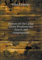 History of the Cedar Grove Presbyterian Church and Congregation