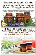Essential Oils & Aromatherapy for Beginners & the Beginners Guide to Making Your Own Essential Oils
