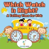 Which Watch Is Right?- A Telling Time Book for Kids