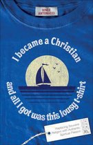 I Became a Christian and All I Got Was This Lousy T-Shirt