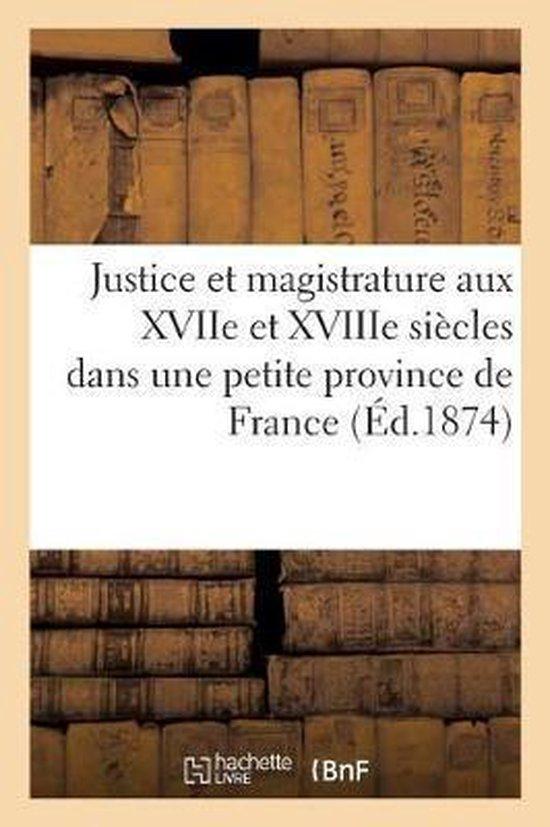 Justice et magistrature aux XVIIe et XVIIIe siecles dans une petite province de France